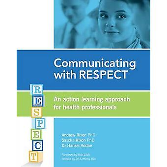 Communicating with RESPECT An action learning approach for health professionals by Rixon PhD & Andrew