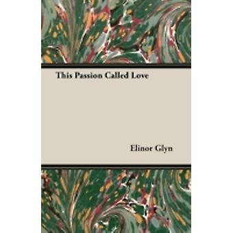 This Passion Called Love by Glyn & Elinor