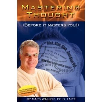 Mastering Thought Before It Masters You by Waller & Mark