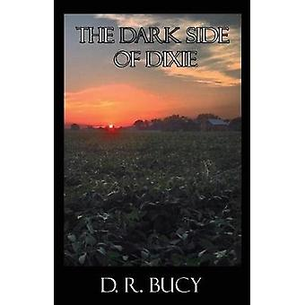 The Dark Side of Dixie by Bucy & D. R.
