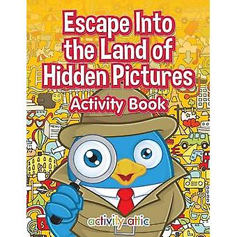 Escape Into the Land of Hidden Pictures Activity Book by Activity Attic Books