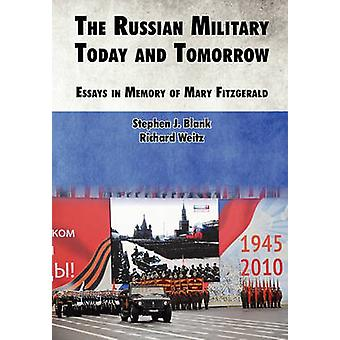 The Russian Military Today and Tomorrow Essays in Memory of Mary Fitzgerald by Blank & Stephen J.