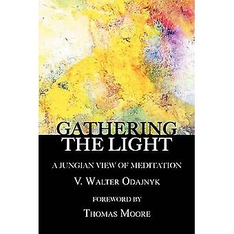 Gathering the Light A Jungian View of Meditation by Odajnyk & V. Walter