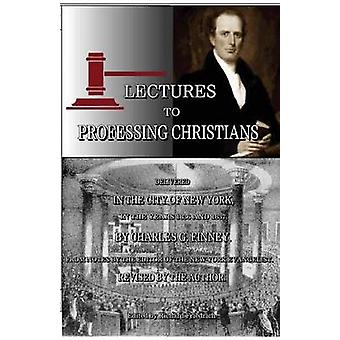 Lectures to Professing Christians by Finney & Charles G