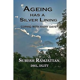AGEING HAS A SILVER LINING Second Edition ....coping with rainy days by Ramjattan & Subesh