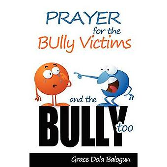 Prayer for the Bully Victims and the Bully Too by Balogun & Grace Dola