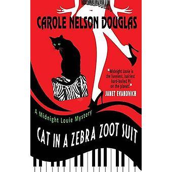 Cat in a Zebra Zoot Suit A Midnight Louie Mystery by Douglas & Carole Nelson