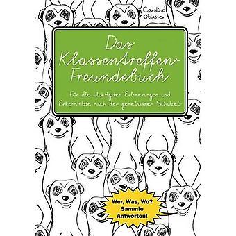 Das KlassentreffenFreundebuch  Fr die wichtigsten Erinnerungen und Erkenntnisse nach der gemeinsamen Schulzeit. Wer Was Wo Sammle Antworten by Oblasser & Caroline