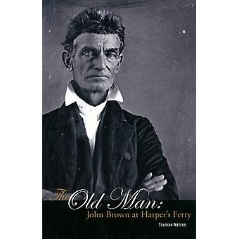 The Old Man - John Brown at Harper's Ferry by Truman Nelson - 97819318