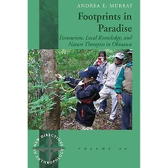 Footprints in Paradise Ecotourism Local Knowledge and Nature Therapies in Okinawa by Murray & Andrea E.