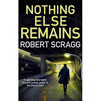 Nothing Else Remains by Scragg & Robert Author