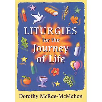 Liturgies for the Journey of Life by Dorothy McRae-McMahon - 97802810