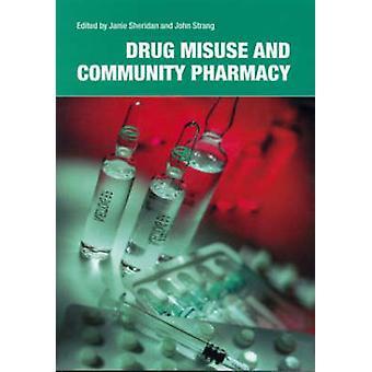 Drug Misuse and Community Pharmacy by Janie Sheridan - 9780415282901