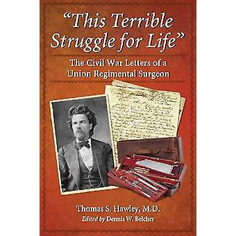This Terrible Struggle for Life - The Civil War Letters of a Union Reg