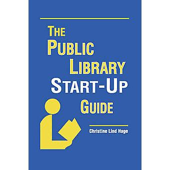 The Public Library Start-up Guide by Christine Lind Hage - 9780838908