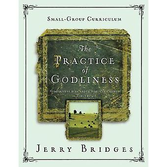 Practice Of Godliness Small-Group Curriculum - The by Jerry Bridges -