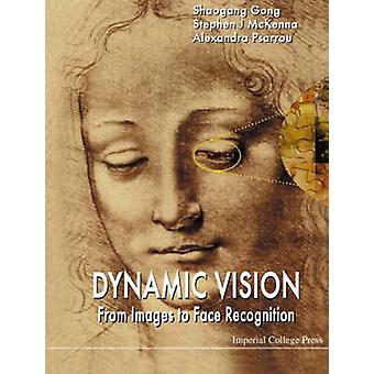 Dynamic Vision - From Images to Face Recognition by Shaogang Gong - St