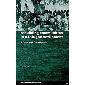 Rebuilding Communities in Refugee Settlements by Lina Payne - 9780855