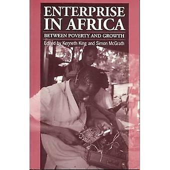 Enterprise in Africa - Between Poverty and Growth by Kenneth King - Si