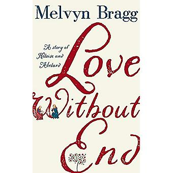 Love Without End - A Story of Heloise and Abelard by Melvyn Bragg - 97