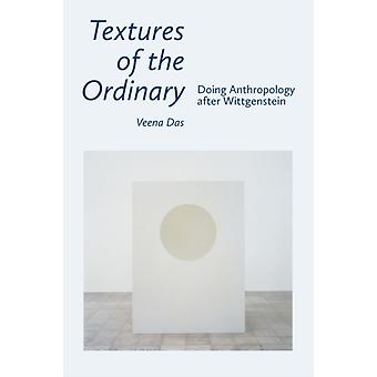 Textures of the Ordinary  Doing Anthropology after Wittgenstein by Veena Das