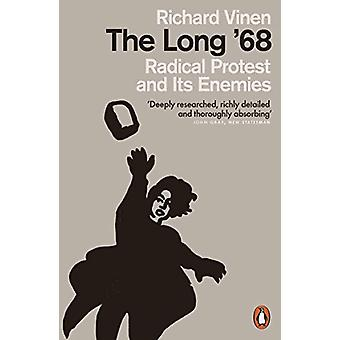 The Long '68 - Radical Protest and Its Enemies by Richard Vinen - 9780
