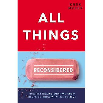 All Things Reconsidered - How Rethinking What We Know Helps Us Know Wh