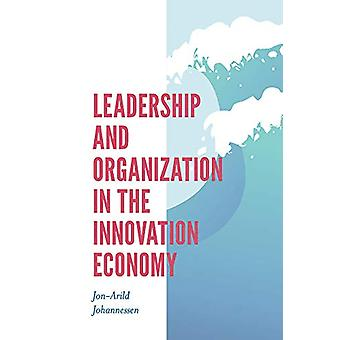 Leadership and Organization in the Innovation Economy by Jon-Arild Jo
