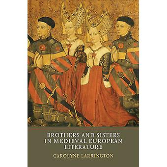 Brothers and Sisters in Medieval European Literature by Carolyne Larr