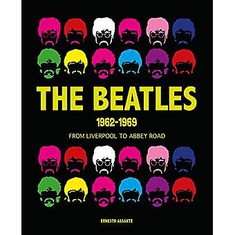 Beatles 1962-1969 - From Liverpool to Abbey Road by Ernesto Assante -