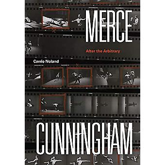 Merce Cunningham - After the Arbitrary by Carrie Noland - 978022654124