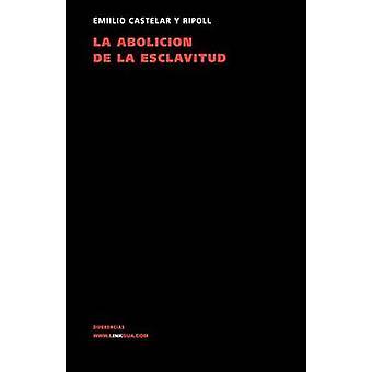 La Abolicion de la Esclavitud av Emilio Castelar y Ripoll