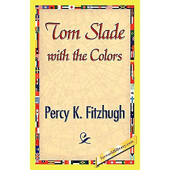 Tom Slade with the Colors by K Fitzhugh Percy K Fitzhugh - 9781421896