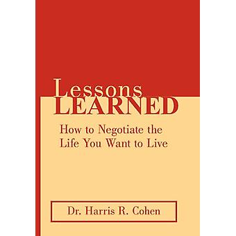 Lessons Learned - How to Negotiate the Life You Want to Live by Harris