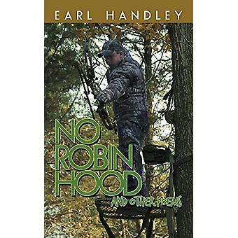 No Robin Hood - And Other Poems by Earl Handley - 9781480808393 Book