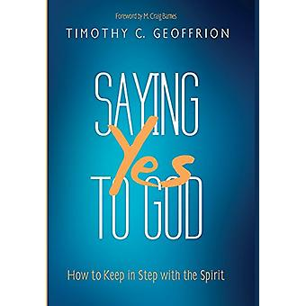 Saying Yes to God by Timothy C Geoffrion - 9781498297080 Book