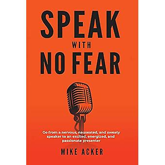 Speak With No Fear - Go from a nervous - nauseated - and sweaty speake