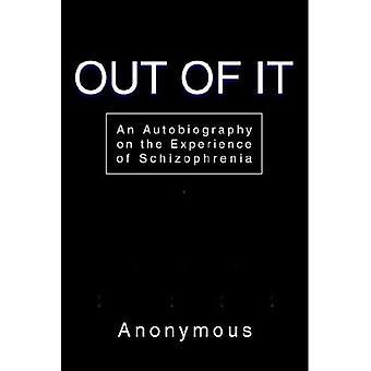 Out of It: Omaelämäkerta skitsofrenian kokemuksesta