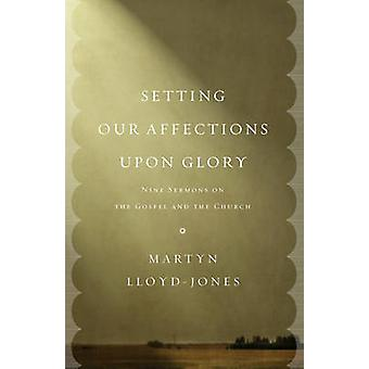Setting Our Affections upon Glory by Martyn LloydJones