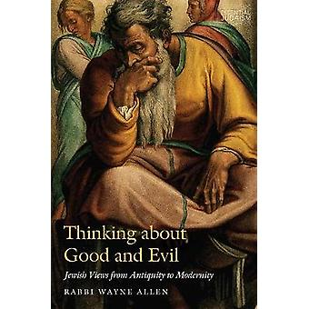 Thinking about Good and Evil Jewish Views from Antiquity to Modernity JPS Essential Judaism