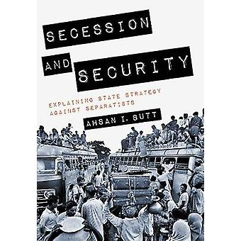 Secession and Security Explaining State Strategy against Separatists Cornell Studies in Security Affairs