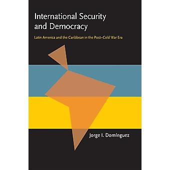 International Security and Democracy by Edited by Jorge I Dominguez