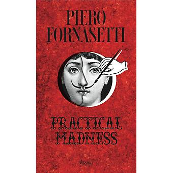 Piero Fornasetti  Practical Madness by Edited by Patrick Mauries & Contributions by Ginevra Quadrio Curzio & Contributions by Barnaba Fornasetti & Contributions by Gio Ponti & Contributions by Olivier Gabet