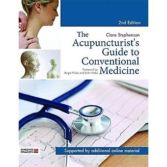 The Acupuncturists Guide to Conventional Medicine Second Edition by Clare Stephenson