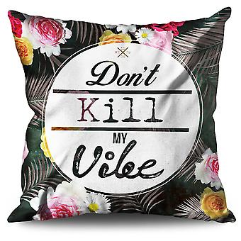 Don't Kill My Vibe Linen Cushion 30cm x 30cm | Wellcoda