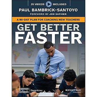 Get Better Faster - A 90-Day Plan for Coaching New Teachers by Paul Ba