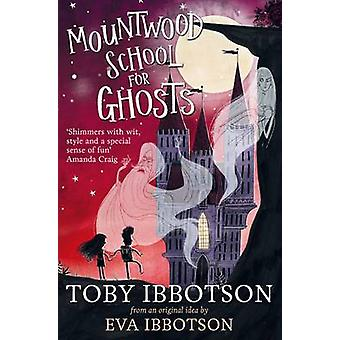 Mountwood School for Ghosts (Main Market Ed.) by Toby Ibbotson - Alex
