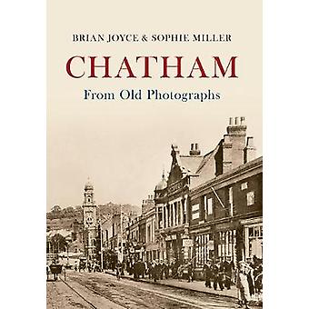 Chatham from Old Photographs by Brian Joyce - Sophie Miller - 9781445