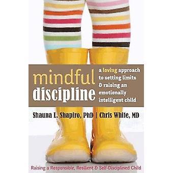 Mindful disciplin - en kärleksfull inställning till ange begränsningar och höja en