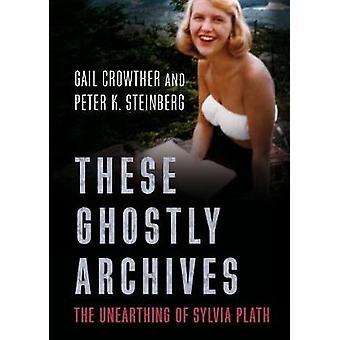 Diese geisterhafte Archive - die Freilegung von Sylvia Plath von Gail Crowth